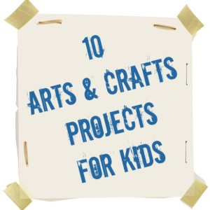 10 Fun and Easy Arts and Crafts projects for Kids: Summer Camp Ideas
