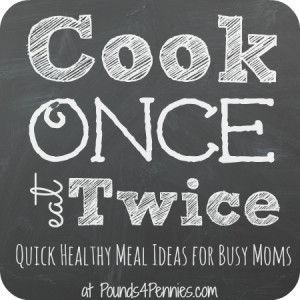 Cook Once Eat Twice: Quick Healthy Meal Ideas