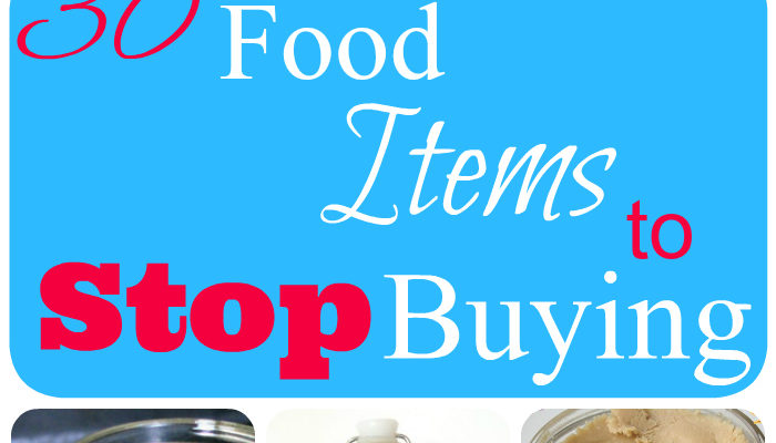 30 Food Items You Should Stop Buying { Make Homemade Instead } (Day 11)