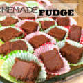 Easy Homemade Fudge Recipe